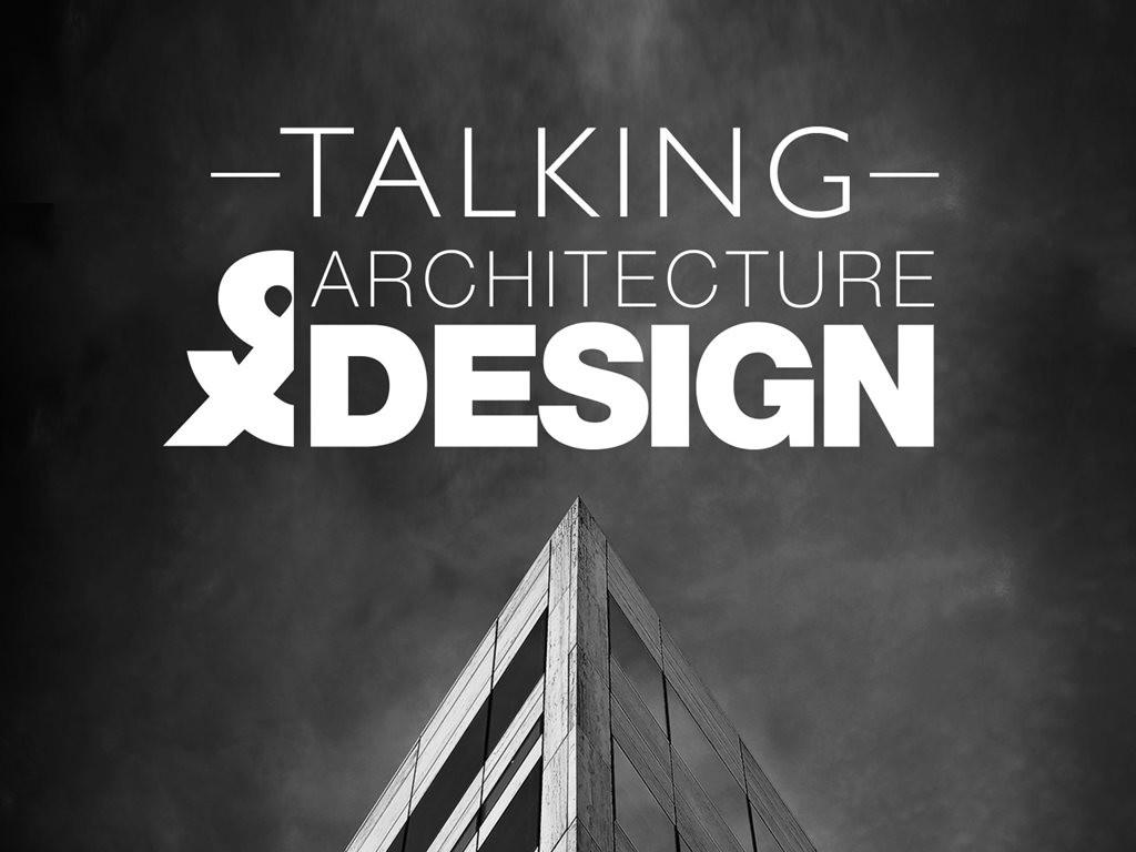 Episode 52: Talking Architecture & Design
